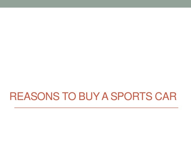 REASONS TO BUY A SPORTS CAR