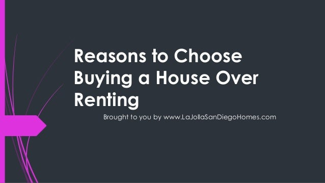 Reasons to ChooseBuying a House OverRentingBrought to you by www.LaJollaSanDiegoHomes.com
