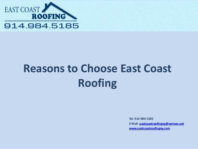 Reasons to Choose East Coast Roofing Tel: ​914-984-5185 E-Mail: eastcoastroofingny@verizon.net www.eastcoastroofingny.com