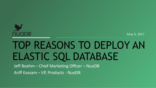 Jeff Boehm – Chief Marketing Officer – NuoDB Ariff Kassam – VP, Products - NuoDB TOP REASONS TO DEPLOY AN ELASTIC SQL DATA...