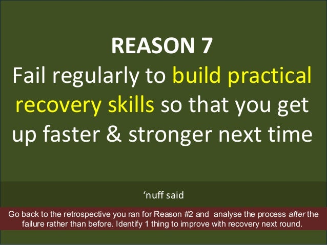 REASON 7 Fail regularly to build practical recovery skills so that you get up faster & stronger next time 'nuff said Go ba...