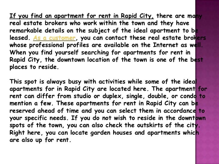 If you find an apartment for rent in Rapid City, there are manyreal estate brokers who work within the town and they haver...