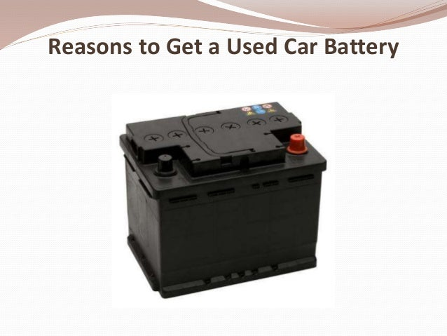 reasons to get a used car battery. Black Bedroom Furniture Sets. Home Design Ideas