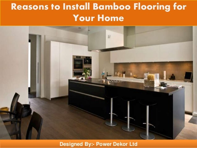 Designed By:- Power Dekor Ltd Reasons to Install Bamboo Flooring for Your Home