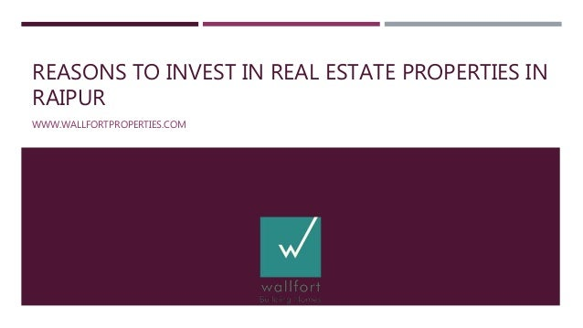 REASONS TO INVEST IN REAL ESTATE PROPERTIES IN RAIPUR WWW.WALLFORTPROPERTIES.COM