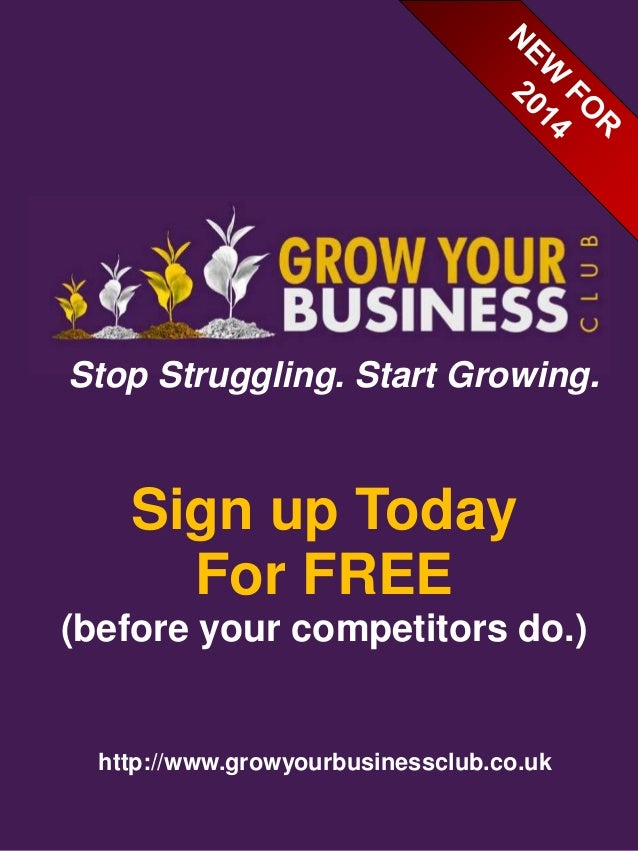 Stop Struggling. Start Growing.  Sign up Today For FREE (before your competitors do.)  http://www.growyourbusinessclub.co....