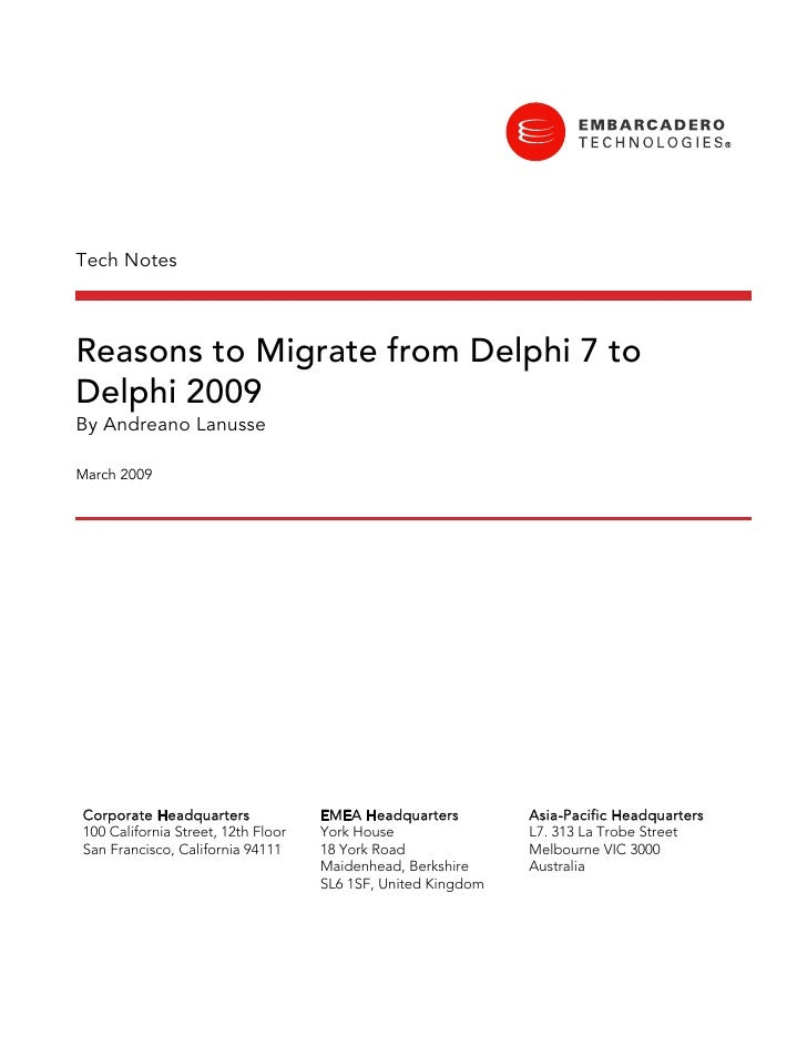 Tech Notes    Reasons to Migrate from Delphi 7 to Delphi 2009 By Andreano Lanusse  March 2009     Corporate Headquarters  ...
