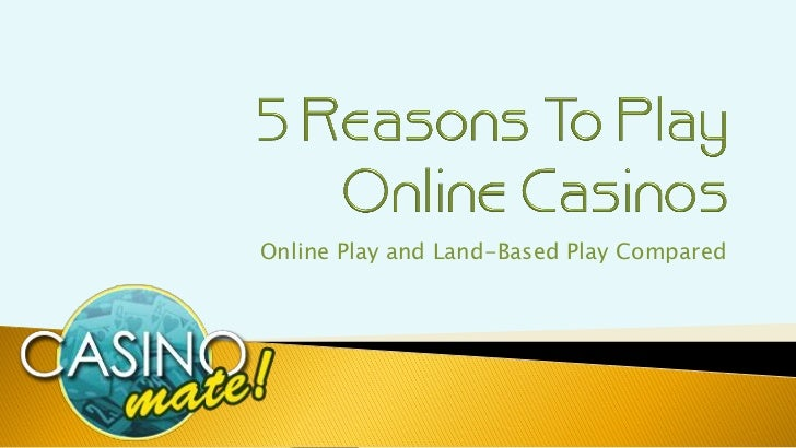 Online Play and Land-Based Play Compared