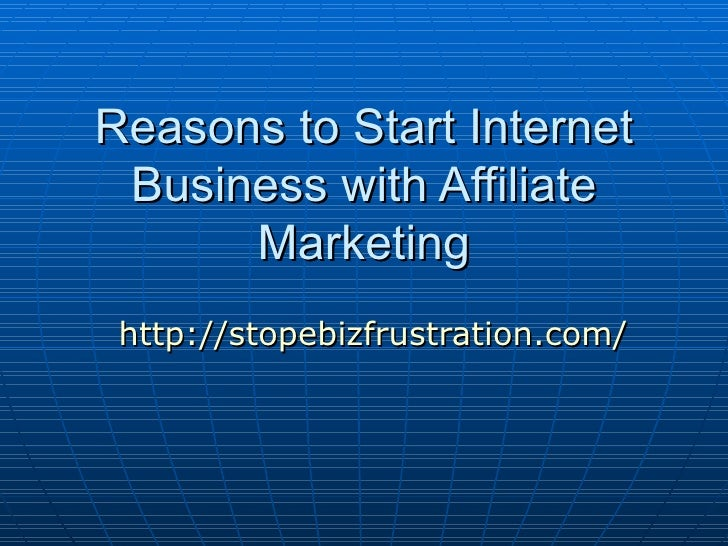 Reasons to Start Internet  Business with Affiliate       Marketing  http://stopebizfrustration.com/