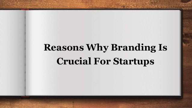 Reasons Why Branding Is Crucial For Startups