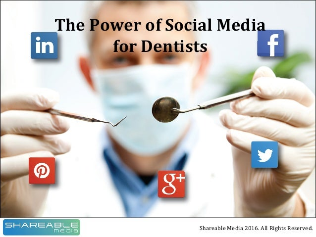 ThePowerofSocialMedia forDentists ShareableMedia2016.AllRightsReserved. ThePowerofSocialMedia forDent...