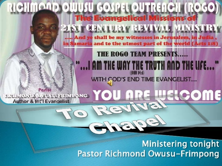 To Revival Chapel<br />Ministering tonight Pastor Richmond Owusu-Frimpong<br />