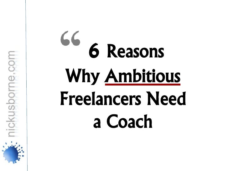 6 Reasons Why AmbitiousFreelancers Need    a Coach
