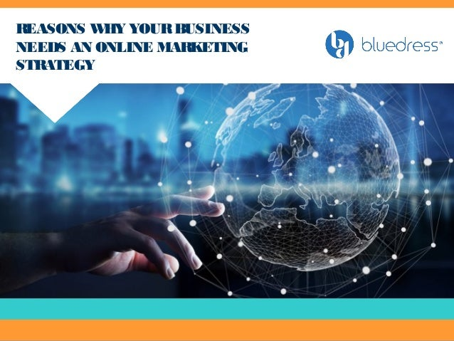 REASONS WHY YOURBUSINESS NEEDS AN ONLINE MARKETING STRATEGY
