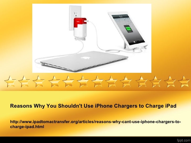 Reasons Why You Shouldnt Use iPhone Chargers to Charge iPadhttp://www.ipadtomactransfer.org/articles/reasons-why-cant-use-...