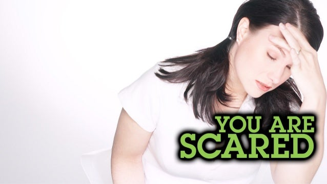 You are Scared