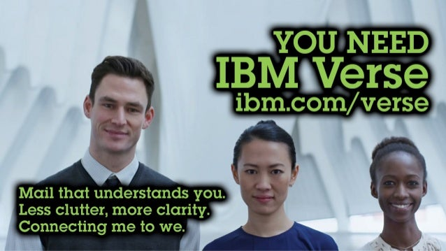 You need IBM Verse Ibm.com/verse Mail that understands you. Less clutter, more clarity Connecting me to we.