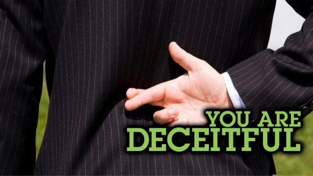 You are deceitful