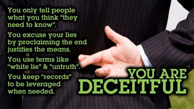 """You only tell people what you think """"they need to know"""". You excuse your lies by proclaiming the end justifies the means. ..."""