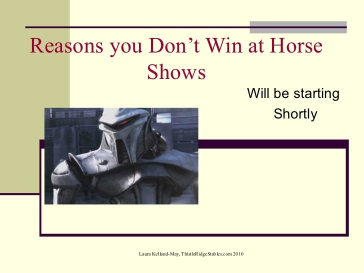 Reasons you Don't Win at Horse Shows Will be starting  Shortly