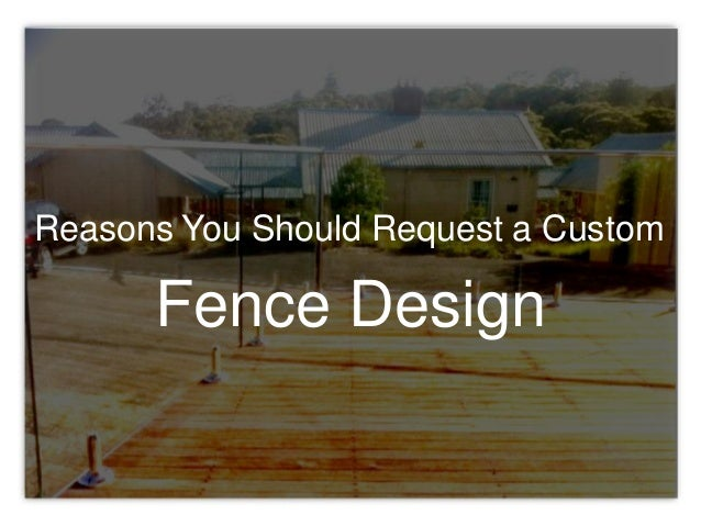 Fence Design Reasons You Should Request a Custom