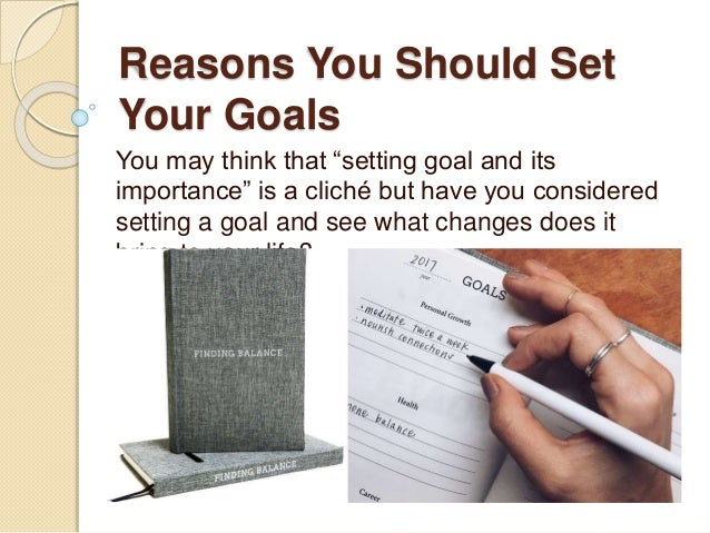 "Reasons You Should Set Your Goals You may think that ""setting goal and its importance"" is a cliché but have you considered..."