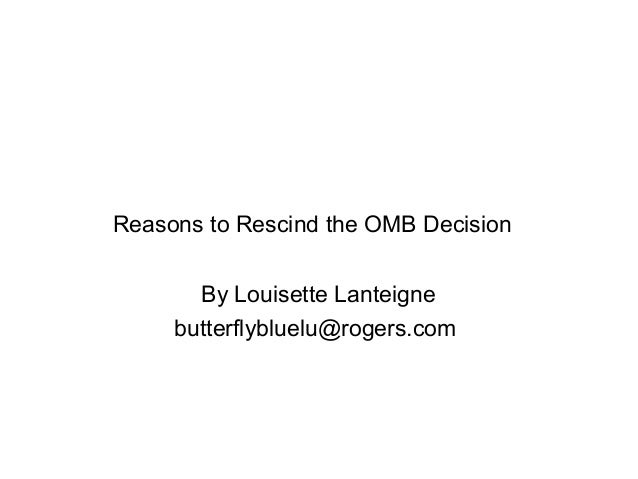 Reasons to Rescind the OMB Decision       By Louisette Lanteigne     butterflybluelu@rogers.com