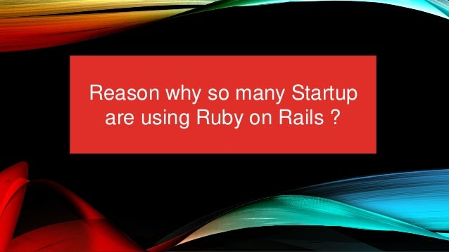 Reason why so many Startup are using Ruby on Rails ?