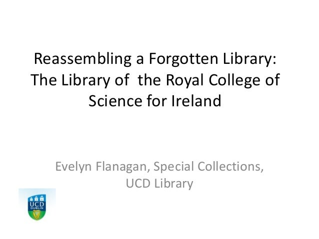 Reassembling a Forgotten Library: The Library of the Royal College of Science for Ireland Evelyn Flanagan, Special Collect...