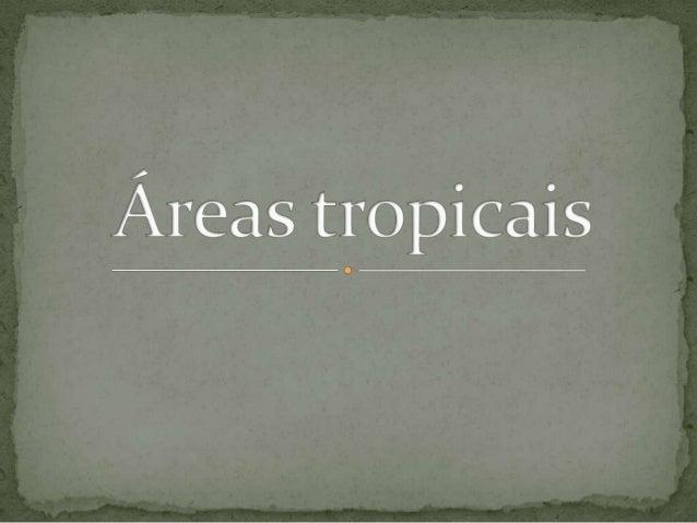  Clima tropical é a designação dada aos climas das  regiões intertropicais caracterizados por serem  megatérmicos, com te...