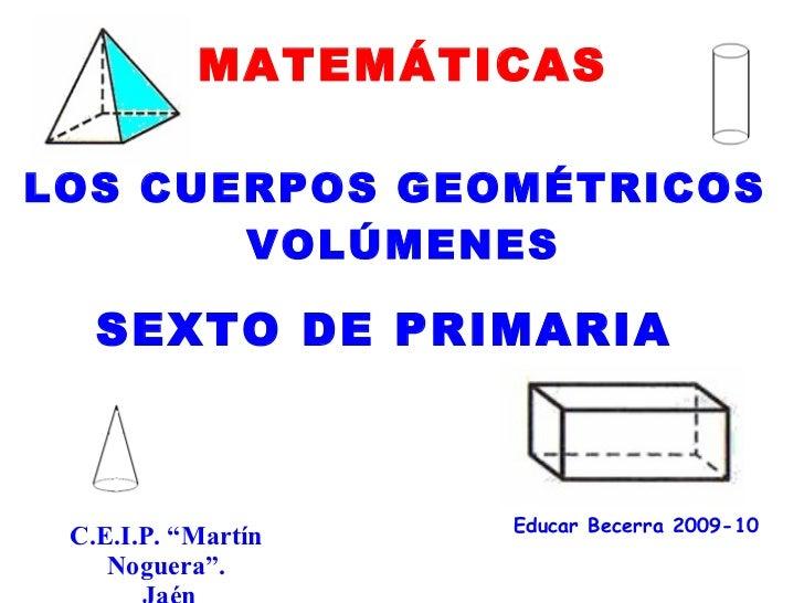 MATEMÁTICAS  LOS CUERPOS GEOMÉTRICOS        VOLÚMENES     SEXTO DE PRIMARIA                        Educar Becerra 2009-10 ...