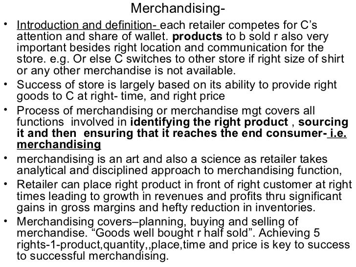Merchandising-• Introduction and definition- each retailer competes for C's  attention and share of wallet. products to b ...