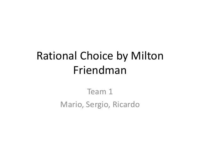 Rational Choice by Milton       Friendman           Team 1    Mario, Sergio, Ricardo