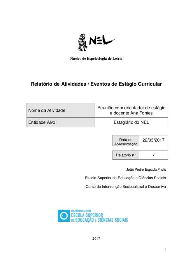 1 Núcleo de Espeleologia de Leiria Relatório de Atividades / Eventos de Estágio Curricular Nome da Atividade: Reunião com ...