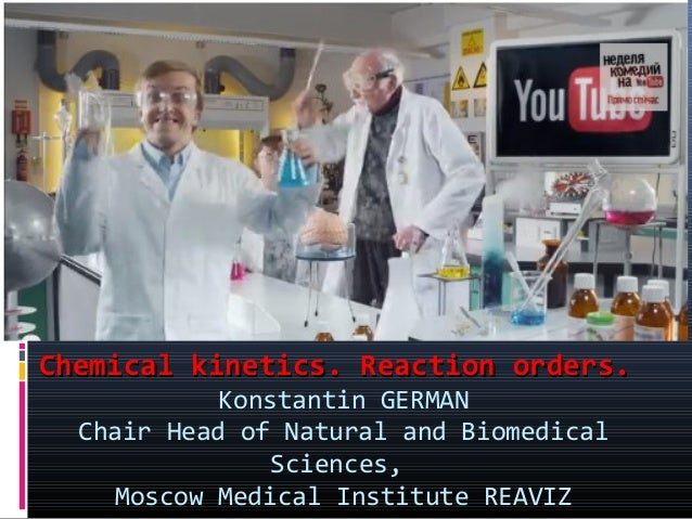Chemical kinetics. Reaction orders. Konstantin GERMAN Chair Head of Natural and Biomedical Sciences, Moscow Medical Instit...