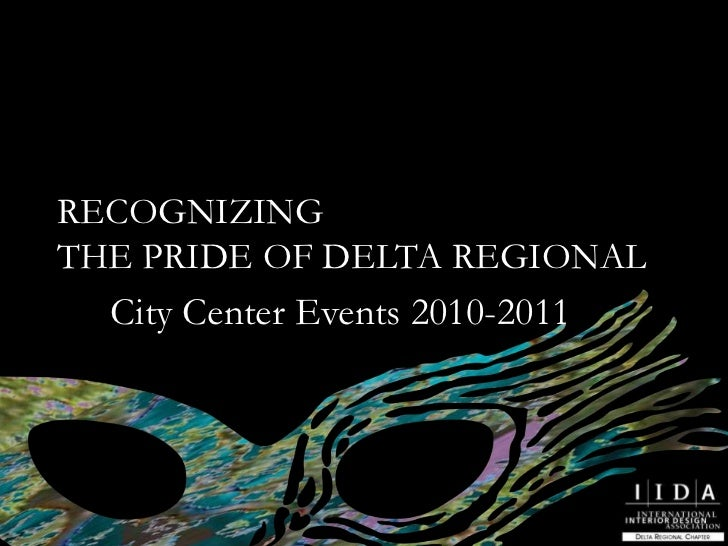 RECOGNIZING <br />THE PRIDE OF DELTA REGIONAL<br />City Center Events 2010-2011<br />