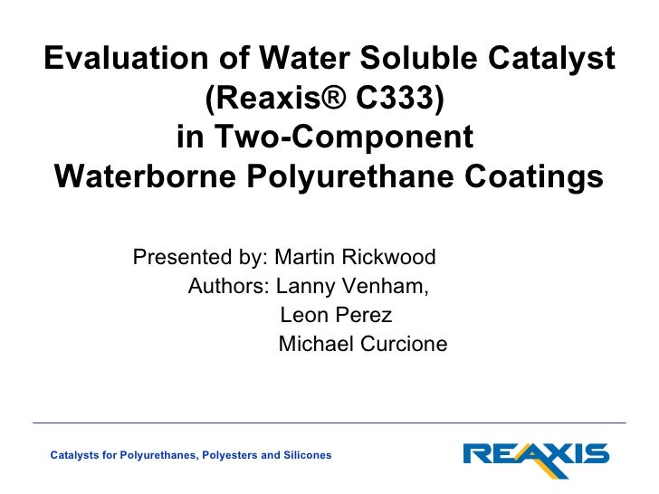 Evaluation of Water Soluble Catalyst          (Reaxis® C333)        in Two-ComponentWaterborne Polyurethane Coatings      ...
