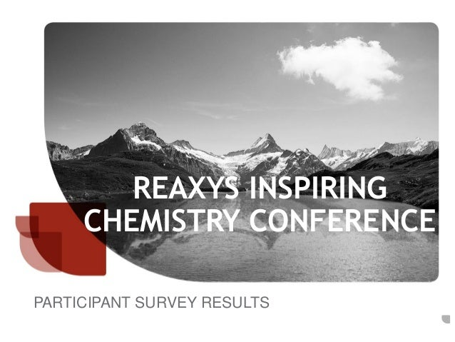 REAXYS INSPIRING CHEMISTRY CONFERENCE PARTICIPANT SURVEY RESULTS