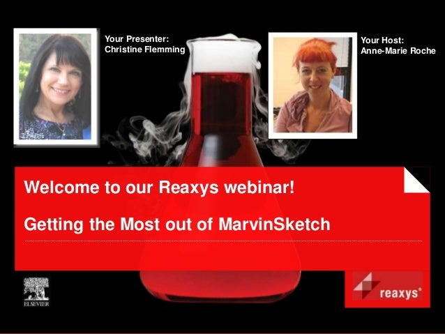 Your Presenter:               Your Host:         Christine Flemming            Anne-Marie RocheWelcome to our Reaxys webin...
