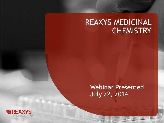 REAXYS MEDICINAL CHEMISTRY 1 Webinar Presented July 22, 2014