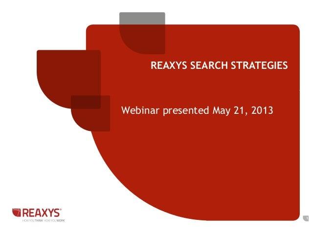 REAXYS SEARCH STRATEGIES1Webinar presented May 21, 2013
