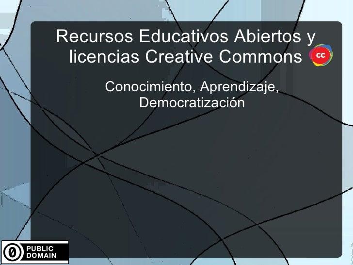 Recursos Educativos Abiertos y licencias Creative Commons     Conocimiento, Aprendizaje,         Democratización
