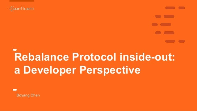 1 1 Rebalance Protocol inside-out: a Developer Perspective Boyang Chen