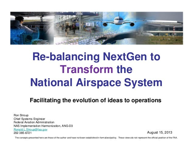 Re-balancing NextGen to Transform the National Airspace System Ron Stroup Chief Systems Engineer Federal Aviation Administ...