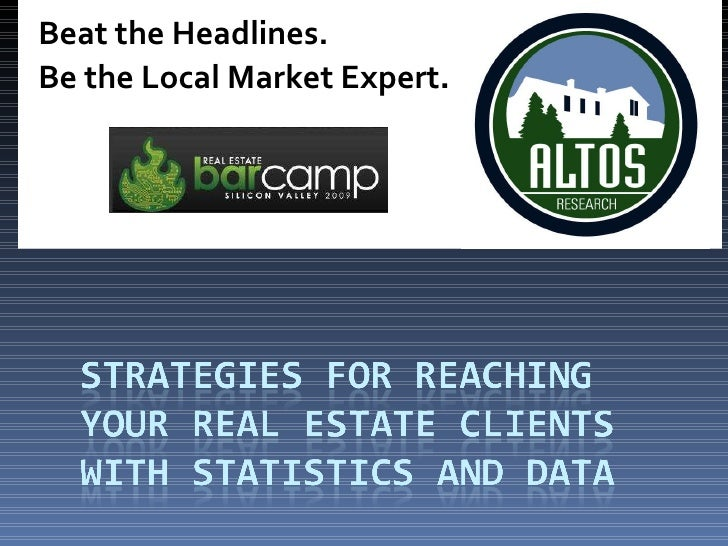 Beat the Headlines. Be the Local Market Expert .