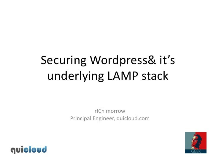 Securing Wordpress & it's underlying LAMP stack<br />rICh morrow<br />Principal Engineer, quicloud.com<br />