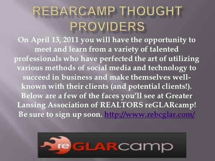 REBarCamp Thought Providers<br />On April 13, 2011 you will have the opportunity to meet and learn from a variety of talen...