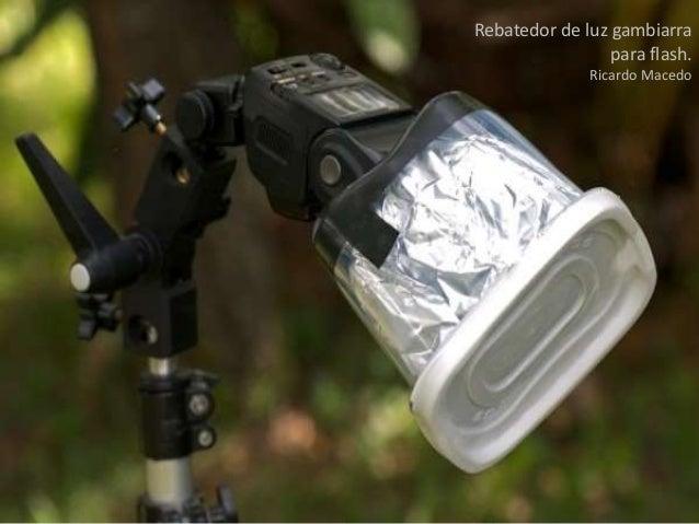Rebatedor de luz gambiarra para flash. Ricardo Macedo