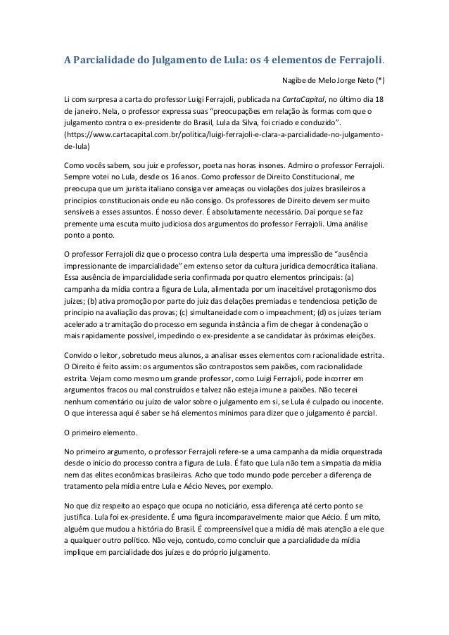 A Parcialidade do Julgamento de Lula: os 4 elementos de Ferrajoli. Nagibe de Melo Jorge Neto (*) Li com surpresa a carta d...