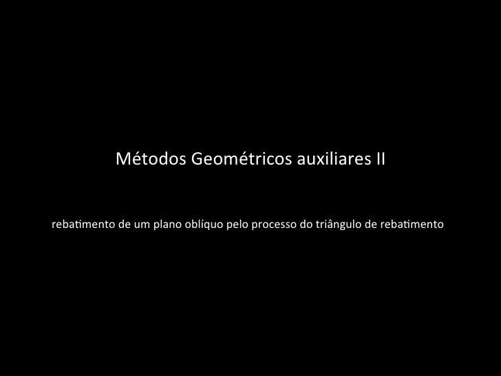 Métodos Geométricos auxiliares II reba4mento de um plano oblíquo pelo processo do triângulo de ...